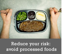 Reduce your risk: avoid processed foods
