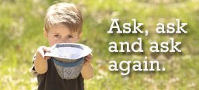 Ask, ask and ask again.